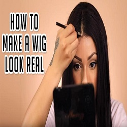 How To Make A Wig Look Real ?
